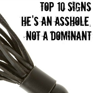 Top 10 Signs He's an Asshole, Not a Dominant