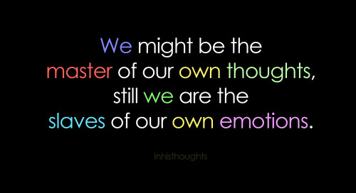 slaves of our emotions