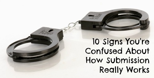 10 Signs You're Confused About How Submission Really Works
