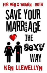 cover of save your marriage the sexy way by ken llewellyn