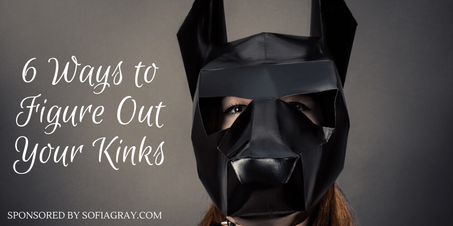 Image of woman in puppy mask with the title 6 Ways to Figure Out Your Kinks as a sponsored post for SofiaGray.com